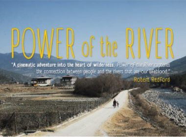 Power of the River Documentary Bhutan